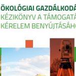 Ökológiai gazdálkodási kézikönyv – hasznos információk pályázatokhoz